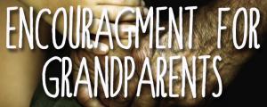encouragment for grandparents