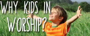 why kids in worship